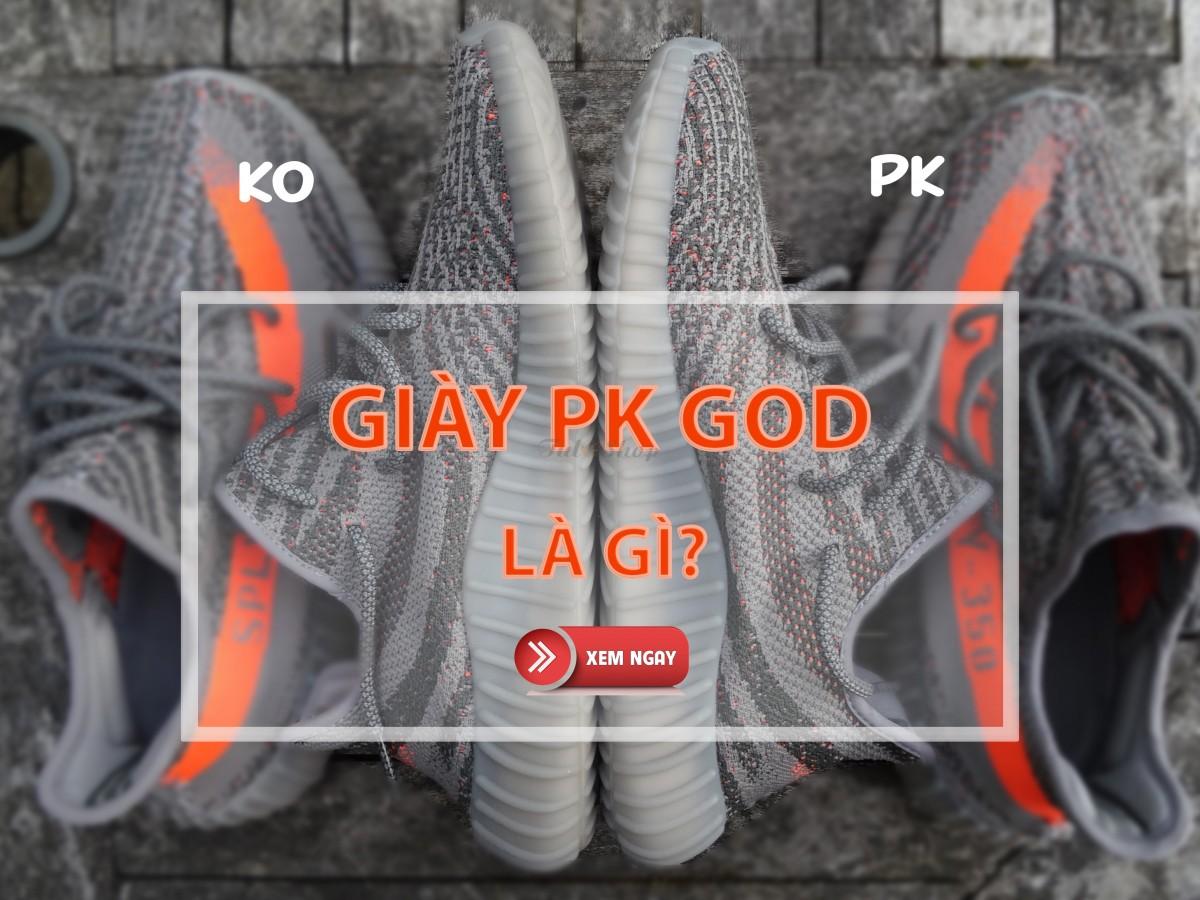 Giày Pk God là gì? Sự lựa chọn hoàn hảo mới cho giới trẻ